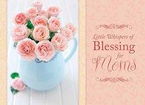 Lifes Little Books on Wisdom: Little Whispers of Blessing For Moms