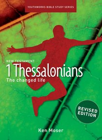 1 Thessalonians the Changed Life (Youthworks Bible Study Series)