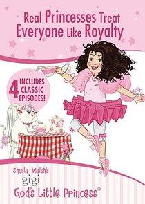 Real Princesses Treat Everyone Like Royalty (Gigi, Gods Little Princess Series)