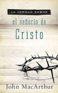 La Verdad Sobre El Senorio De Christo (The Truth About The Lordship Of Christ)
