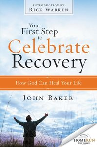 Your First Step to Celebrate Recovery (Celebrate Recovery Series)