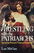 Wrestling With the Patriarchs (Abingdon Preachers Library Series)