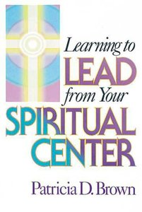 Learning to Lead From Your Spiritual Centre