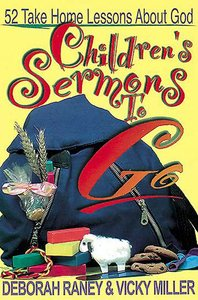 Childrens Sermons to Go: 52 Take-Home Lessons About God