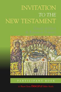 Invitation to the New Testament (Participants Book) (Disciple Short-term Studies Series)