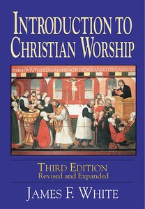 Introduction to Christian Worship (3rd Edition)
