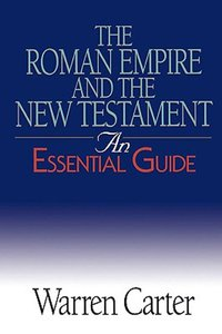 Romans Empire and the New Testament (An Essential Guide Series)