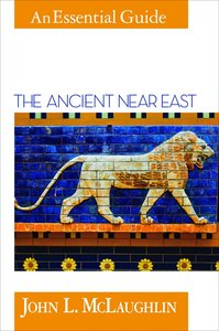 The Ancient Near East (An Essential Guide Series)