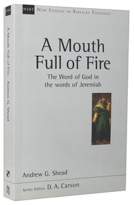 Mouth Full of Fire, A: The Word of God in the Words of Jeremiah (New Studies In Biblical Theology Series)