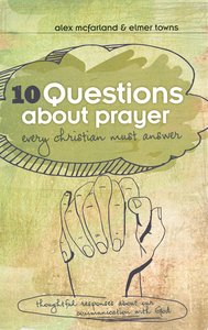 10 Questions About Prayer Every Christian Must Answer