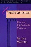 Epistemology (Contours Of Christian Philosophy Series)