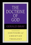 The Doctrine of God (Contours Of Christian Theology Series)