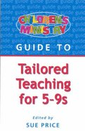 Tailored Teaching For 5-9s (Childrens Ministry Guides Series)