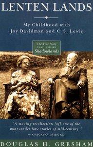 Lenten Lands: My Childhood With Joy Davidman and C S Lewis