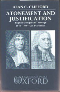 Atonement and Justification: English Evangelical Theology 1640-1790: An Evaluation