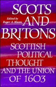 Scots and Britons: Scottish Political Thought and the Union of 1603
