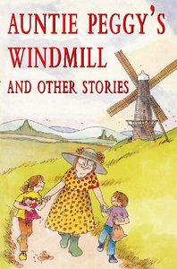Auntie Peggys Windmill and Other Stories