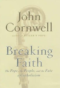 Breaking Faith: The Pope, the People and the Future of the Catholic Church