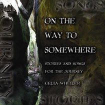 On the Way to Somewhere: Stories & Songs For the Journey (With Cd)