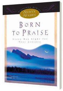 Born to Praise (Selwyn Hughes Signature Series)