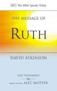 Message of Ruth, The: Wings of Refuge (Bible Speaks Today Series)
