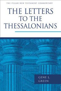 The Letters to the Thessalonians (Pillar New Testament Commentary Series)