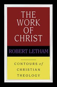 The Work of Christ (Contours Of Christian Theology Series)
