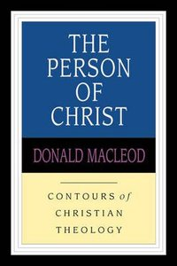 The Person of Christ (Contours Of Christian Theology Series)