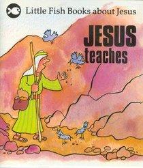Jesus Teaches (Little Fish Series)