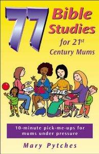 77 Bible Studies For 21St Century Mums