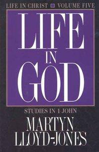 Life in God (1 John 5) (#05 in Life In Christ Series)
