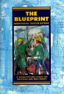 The Blueprint (Christian Doctrine) (Interactive Bible Study Series)