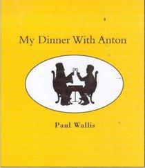 My Dinner With Anton