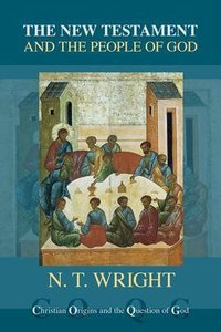The New Testament and the People of God (Reformatted 2013) (#1 in Christian Origins And The Question Of God Series)