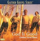 God is Good (Gaither Vocal Band Series)