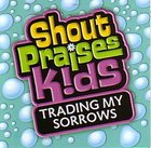 Trading My Sorrows (#2 in Shout Praises Kids Series)