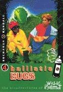 Ballistic Bugs (#04 in Willie Plummet Series)