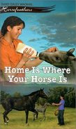 Home is Where Your Horse is (#06 in Horsefeathers Series)