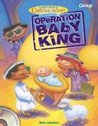 Operation Baby King (Instant Christmas Pageant Series)