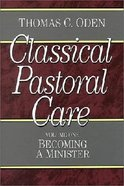 Classical Pastoral Care (4 Volume Set) (Classical Pastoral Care Series)