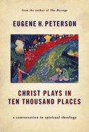 Christ Plays in Ten Thousand Places (#01 in Spiritual Theology Series)