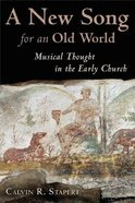 A New Song For An Old World (Calvin Institute Of Christian Worship Liturgical Studies Series)