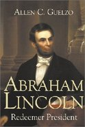 Abraham Lincoln: Redeemer President (Library Of Religious Biography Series)