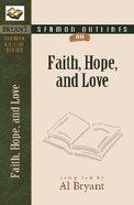 Faith, Hope, and Love (Bryant Sermon Outline Series)