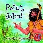 Point, John! (Follow Me Book Series)