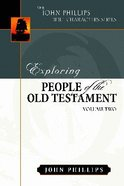 Exploring People of the Old Testament (Volume 2) (John Phillips Bible Characters Series)