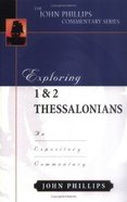 Exploring 1 & 2 Thessalonians (John Phillips Commentary Series)