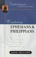 Exploring Ephesians & Philippians (John Phillips Commentary Series)