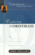 Exploring 1 Corinthians (John Phillips Commentary Series)