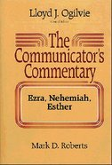 Ezra, Nehemiah, Esther (#11 in Communicators Commentary Old Testament Series)